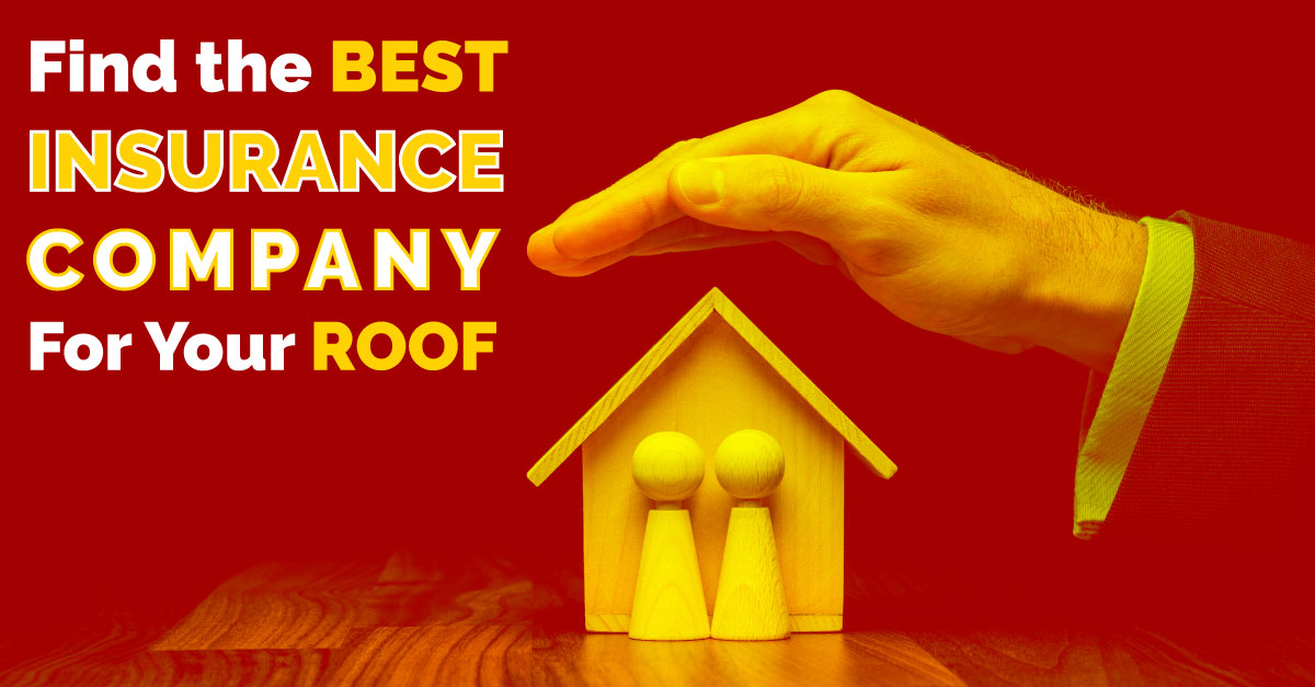 Find the Best Insurance Company for Your Roof