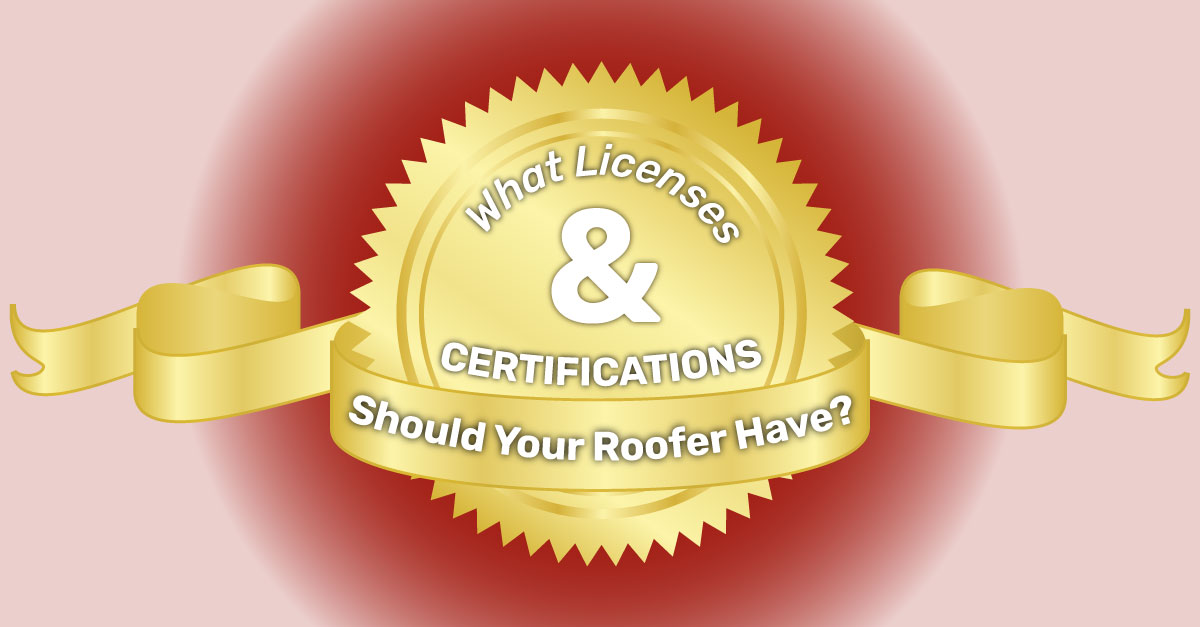 What Licenses And Certifications Should Your Roofer Have?
