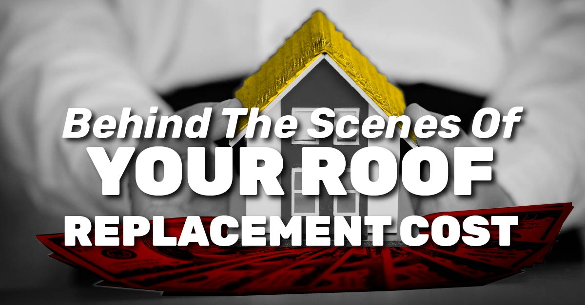 Behind The Scenes Of Your Roof Replacement Cost